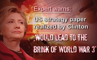 "Expert warns: US strategy paper realized by Clinton ""would lead to the brink of World War 3"