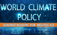 World Climate Policy - Ignored Reasons for Melting Ice