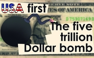 USA first: The five trillion Dollar bomb.