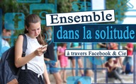 Ensemble dans la solitude à travers Facebook & Cie