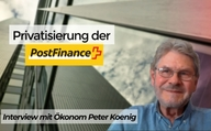 Privatisierung der PostFinance – Interview mit Ökonom Peter Koenig