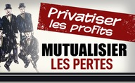 Privatiser les profits –mutualiser les pertes