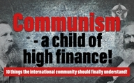 Communism – a child of high finance!
