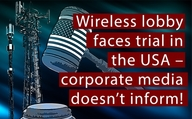 Wireless lobby faces trial in the USA – corporate media doesn't inform!