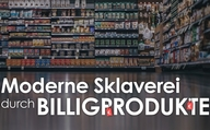 Moderne Sklaverei durch Billigprodukte