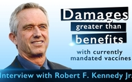 Damages greater than benefits with currently mandated vaccines Interview with Robert F. Kennedy Jr.