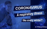 Coronavirus - A respiratory illness like every winter? ( Dr. Wolfgang Wodarg)