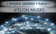 L'empire satellite « tueur » d'Elon Musk
