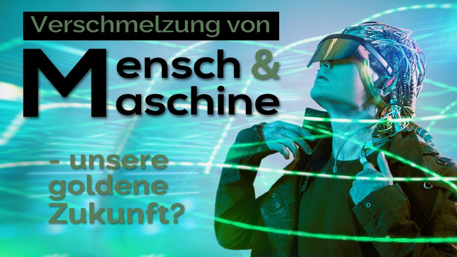 Verschmelzung Mensch und Maschine – unsere goldene Zukunft?