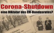 Corona-Shutdown laut SVP eine Diktatur des CH-Bundesrates?