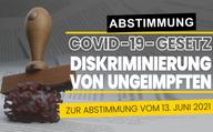 CH-Abstimmung: Covid-19-Gesetz ermöglicht Diskriminierung von Ungeimpften