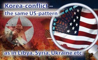 Korea-conflict – the same US-pattern as in Libya, Syria, Ukraine etc.
