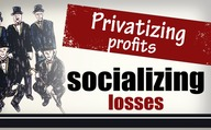 Privatizing profits – socializing losses