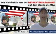 Die Wahrheit hinter der Migrantenkarawane auf dem Weg in die USA (Vor-Ort-Bericht des US-Filmemachers Ami Horowitz)