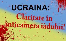 Ucraina - Claritate în anticamera iadului!